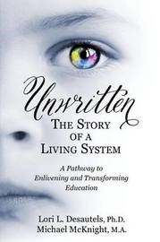 Unwritten, The Story of a Living System by Lori L Desautels