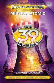 Mission Atomic (the 39 Clues: Doublecross Book 4) by Sarwat Chadda