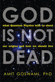 God is Not Dead by Amit Goswami
