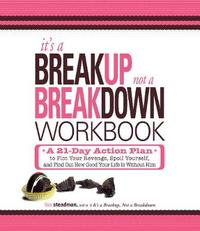 It's a Breakup, Not a Breakdown Workbook: A 21-Day Action Plan to Get That Man Off Your Mind and Out of Your Heart for Good! by Lisa Steadman image