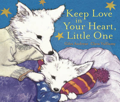 Keep Love In Your Heart, Little One by Giles Andreae