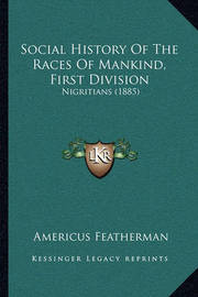 Social History of the Races of Mankind, First Division: Nigritians (1885) by Americus Featherman image