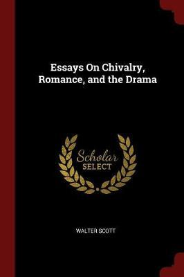 Essays on Chivalry, Romance, and the Drama by Walter Scott image