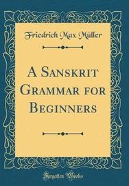 A Sanskrit Grammar for Beginners (Classic Reprint) by Friedrich Max Muller
