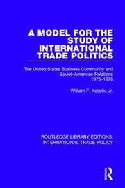 A Model for the Study of International Trade Politics by William F. Kolarik