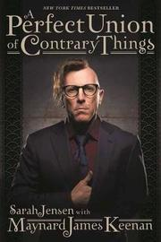 A Perfect Union of Contrary Things by Maynard James Keenan