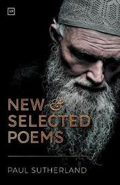 New and Selected Poems by Paul Sutherland