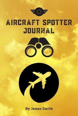 Aircraft Spotter Journal by James Smith