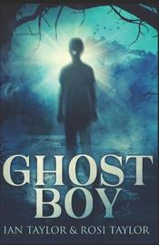 Ghost Boy by Rosi Taylor
