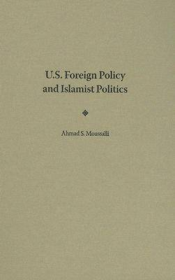 U.S. Foreign Policy and Islamist Politics by Ahmad S. Moussalli image