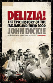 Delizia!: The Epic History of the Italians and Their Food by John Dickie image