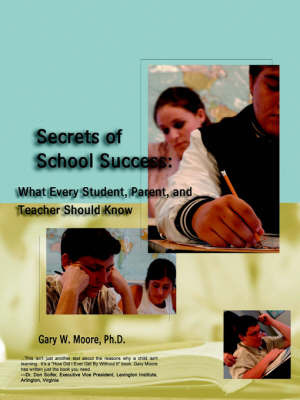 Secrets of School Success: What Every Student, Parent and Teacher Should Know by Sir Gary Moore