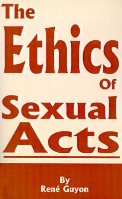 The Ethics of Sexual Acts by Rene Guyon