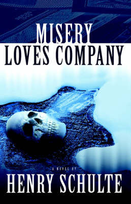 Misery Loves Company by Henry H. Schulte