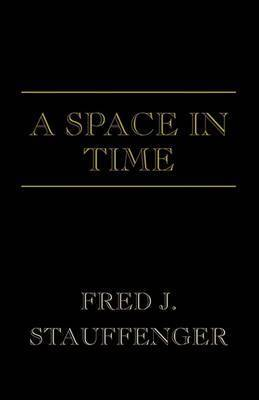A Space in Time by Fred J. Stauffenger