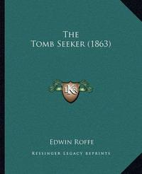 The Tomb Seeker (1863) by Edwin Roffe
