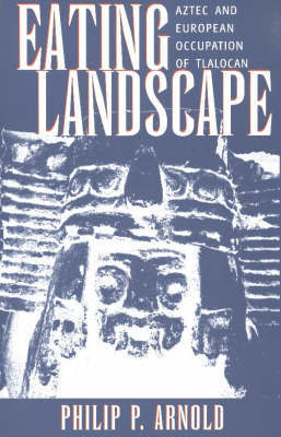 Eating Landscape: Aztec and European Occupation of Tlalocan by Philip P. Arnold image