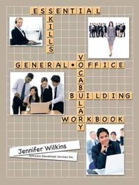 Essential Skills: A General Office Vocabulary-Building Workbook by Jennifer Wilkins