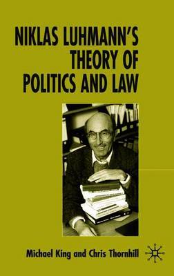 Niklas Luhmann's Theory of Politics and Law by Chris Thornhill