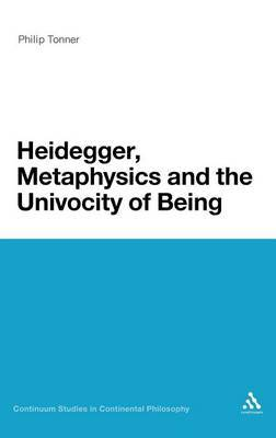 Heidegger, Metaphysics and the Univocity of Being by Philip Tonner