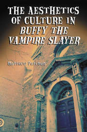 "The Aesthetics of Culture in """"Buffy the Vampire Slayer by Matthew Pateman"