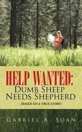 Help Wanted: Dumb Sheep Needs Shepherd: (Based on a True Story) by Gabriel a Soan