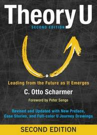 Theory U: Leading from the Future as It Emerges by C Otto Scharmer