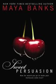 Sweet Persuasion: Sweet Book 2 by Maya Banks