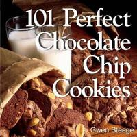 101 Perfect Chocolate Chip Cookies by Gwen W. Steege
