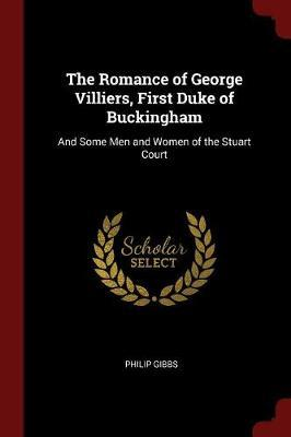 The Romance of George Villiers, First Duke of Buckingham by Philip Gibbs image