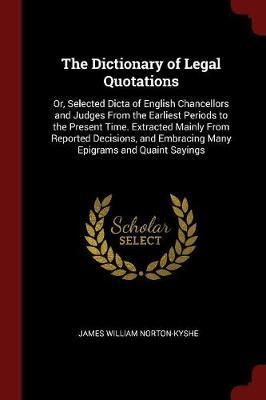 The Dictionary of Legal Quotations by James William Norton-Kyshe image