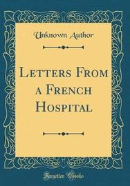 Letters from a French Hospital (Classic Reprint) by Unknown Author image