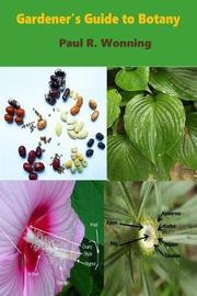 Gardener's Guide to Botany by Paul R Wonning
