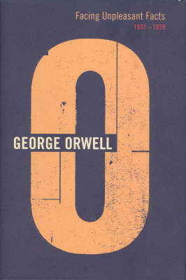 Facing Unpleasant Facts: 1937-1939 by George Orwell image