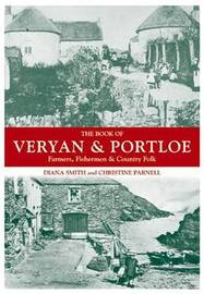 The Book of Veryan and Portloe: Farmers, Fishermen and Country Folk by Diana Smith