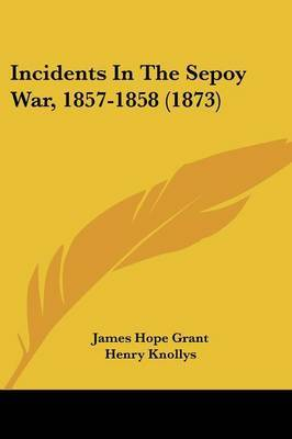 Incidents In The Sepoy War, 1857-1858 (1873) by James Hope Grant image