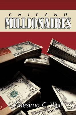Chicano Millionaires by Onesimo C. Vigil