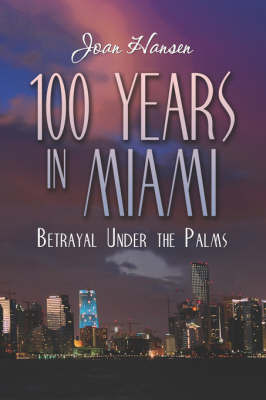 100 Years in Miami by Joan Hansen