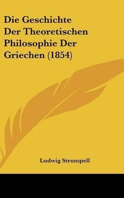 Die Geschichte Der Theoretischen Philosophie Der Griechen (1854) by Ludwig Strumpell