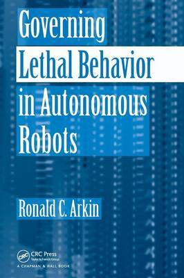 Governing Lethal Behavior in Autonomous Robots by Ronald Arkin image
