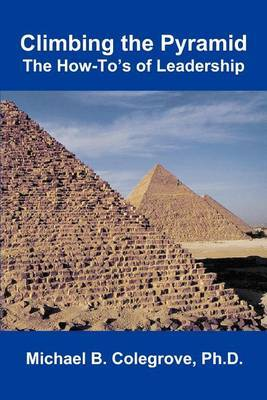 Climbing the Pyramid: The How-To's of Leadership by Colonel Michael B Colegrove image