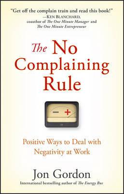 The No Complaining Rule by Jon Gordon