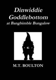 Dinwiddie Goddlebottom at Bangbimble Bungalow Classic Edition by M.T. Boulton