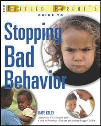 The Baffled Parent's Guide to Stopping Bad Behavior by Kate Kelly