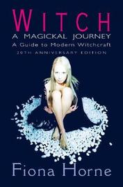 Witch: a Magickal Journey by Fiona Horne