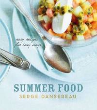Summer Food: Easy Recipes for Lazy Days by Serge Dansereau