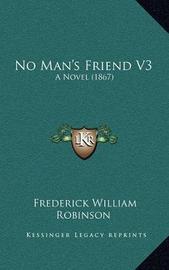 No Man's Friend V3: A Novel (1867) by Frederick William Robinson