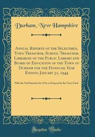 Annual Reports of the Selectmen, Town Treasurer, School Treasurer, Librarian of the Public Library and Board of Education of the Town of Durham for the Financial Year Ending January 31, 1944 by Durham New Hampshire
