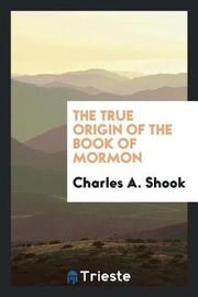 The True Origin of the Book of Mormon by Charles A. Shook image