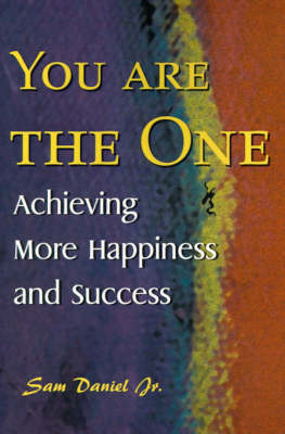 You Are the One: Achieving More Happiness and Success by Sam Daniel, Jr. image